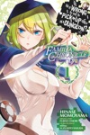Is It Wrong To Try To Pick Up Girls In A Dungeon Familia Chronicle Episode Lyu Vol 1 Manga