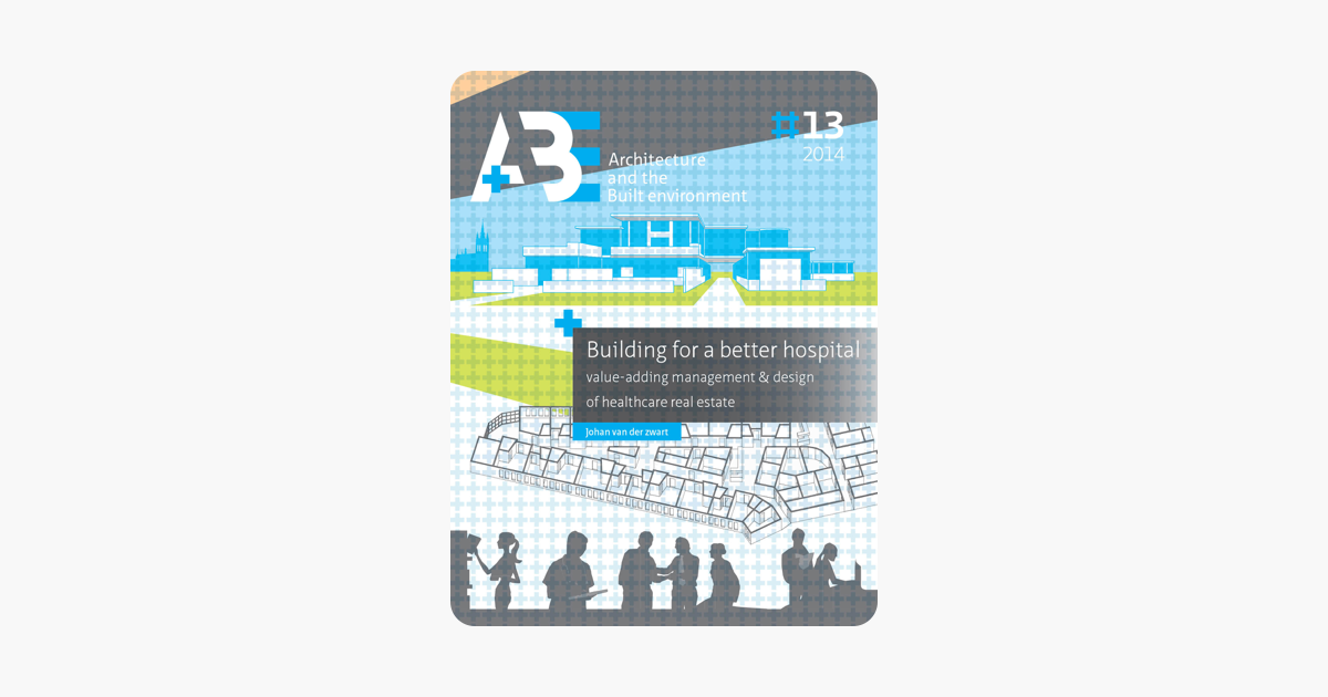 Building for a better hospital: Value-adding management & design of healthcare real estate