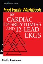Fast Facts Workbook For Cardiac Dysrhythmias And 12-Lead EKGs