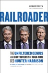 Railroader The Unfiltered Genius And Controversy Of Four-Time CEO Hunter Harrison