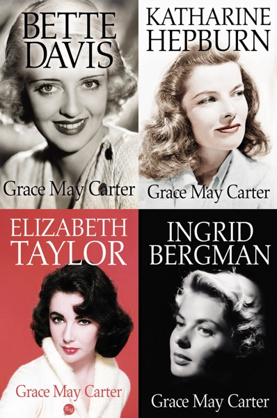 Box Set: Ingrid Bergman, Bette Davis, Katharine Hepburn, Elizabeth Taylor - Grace May Carter book cover