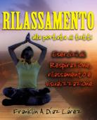 Download and Read Online Rilassamento alla portata di tutti Esercizi di: respirazione, rilassamento e visualizzazione