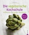 Vegetarische Kochschule - Die Besten Rezepte
