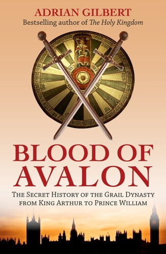Adrian Gilbert - The Blood of Avalon
