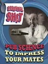 Essential St - Pub Science To Impress Your Mates