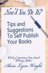 Howd You Do It  Tips And Suggestions To Self Publish Your Book