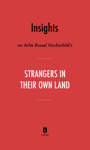 Insights on Arlie Russell Hochschild's Strangers in Their Own Land by Instaread
