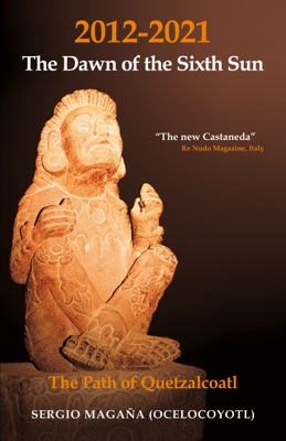 2012-2021: The Dawn of the Sixth Sun The Path of Quetzalcoatl