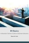 BV Basics: A Business Owner's Guide to Business Valuation