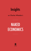 Insights on Charles Wheelan's Naked Economics by Instaread