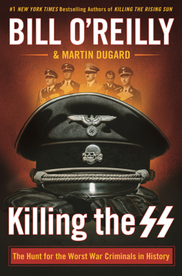 Bill O'Reilly & Martin Dugard - Killing the SS book