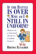 If The Battle Is Over, Why Am I Still In Uniform?: Humor As A Survival Tactic To Combat Cancer
