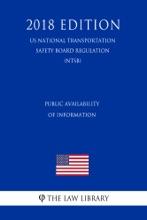 Public Availability Of Information (US National Transportation Safety Board Regulation) (NTSB) (2018 Edition)