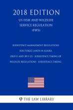 Subsistence Management Regulations for Public Lands in Alaska (2010-11 and 2011-12) - Subsistence Taking of Wildlife Regulations - Subsistence Taking (US Fish and Wildlife Service Regulation) (FWS) (2018 Edition)