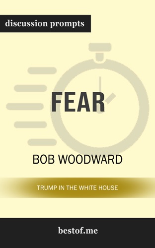 bestof.me - Fear: Trump in the White House by Bob Woodward (Discussion Prompts)