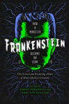 Frankenstein How A Monster Became An Icon The Science And Enduring Allure Of Mary Shelleys Creation