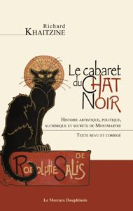 Le cabaret du Chat Noir - Histoire artistique, politique, alchimique et secrète de Montmartre La couverture du livre martien