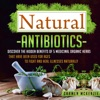 Natural Antibiotics Discover The Hidden Benefits Of 5 Medicinal Organic Herbs That Have Been Used For Ages To Fight And Heal Illnesses Naturally