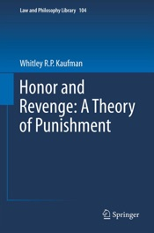 Download and Read Online Honor and Revenge: A Theory of Punishment