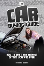 The Car Buying Guide: How to Buy a Car Without Getting SCREWED OVER!
