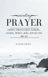 Unveiling Prayer From Lamentation Ezekiel Daniel Hosea Joel Jonah And Micah