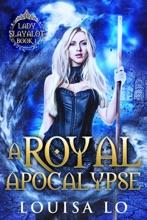 A Royal Apocalypse (Lady Slayalot Book 1)