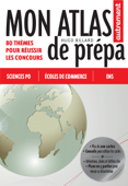 Mon Atlas de prépa. 80 thèmes pour réussir les concours (Sciences Po, Écoles de commerce, ENS)