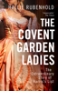 The Covent Garden Ladies - Hallie Rubenhold