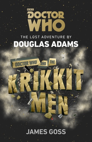 Douglas Adams & James Goss - Doctor Who and the Krikkitmen