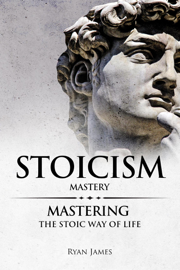 Stoicism : Mastery - Mastering the Stoic Way of Life book