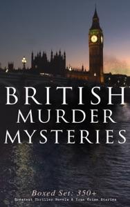 BRITISH MURDER MYSTERIES - Boxed Set: 350+ Greatest Thriller Novels & True Crime Stories