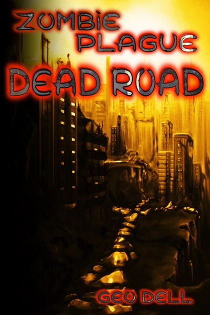 Zombie Plague: Dead Road by Geo Dell on iBooks