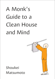 A Monk's Guide to a Clean House and Mind book