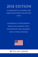Conversion of Developments From Public Housing Stock - Methodology for Comparing Costs of Public Housing (US Department of Housing and Urban Development Regulation) (HUD) (2018 Edition)