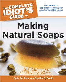 The Complete Idiot S Guide To Making Natural Soaps