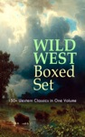 Wild West Boxed Set 150 Western Classics In One Volume