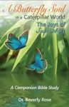 A Butterfly Soul In A Caterpillar World A Companion Bible Study