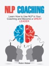 NLP Coaching Learn How To Use NLP In Your Coaching And Become A Great Leader