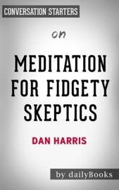 MEDITATION FOR FIDGETY SKEPTICS: BY DAN HARRIS  CONVERSATION STARTERS