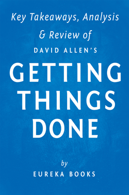 Getting Things Done by David Allen  Key Takeaways, Analysis & Review - Eureka book