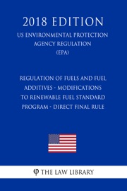 Regulation Of Fuels And Fuel Additives Modifications To Renewable Fuel Standard Program Direct Final Rule Us Environmental Protection Agency Regulation Epa 2018 Edition
