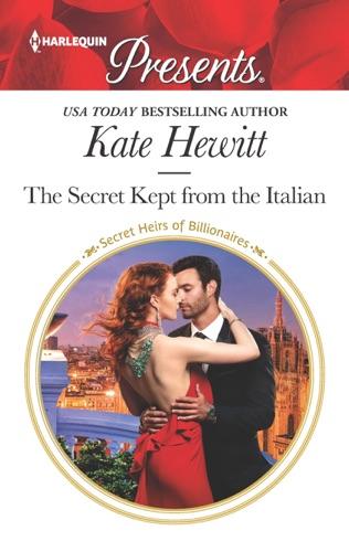 Kate Hewitt - The Secret Kept from the Italian