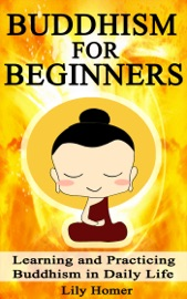 Buddhism for Beginners: Learning and Practicing Buddhism in Daily Life