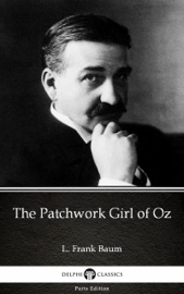 The Patchwork Girl Of Oz By L Frank Baum Delphi Classics Illustrated