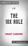 The 10X Rule The Only Difference Between Success And Failure By Grant Cardone Conversation Starters