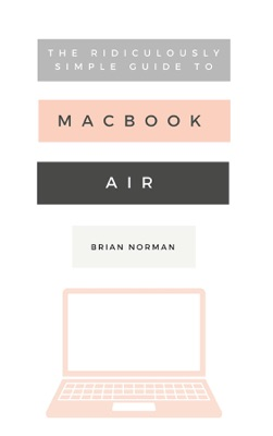 The Ridiculously Simple Guide to the New MacBook Air