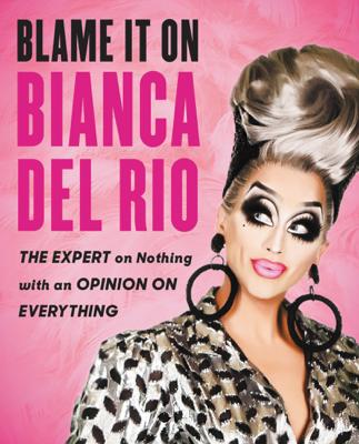 Blame It On Bianca Del Rio - Bianca Del Rio book