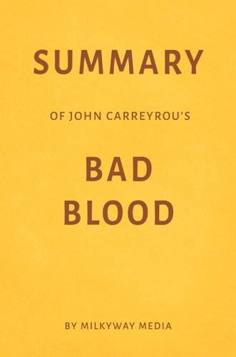 Milkyway Media - Summary of John Carreyrou's Bad Blood by Milkyway Media