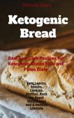 Ketogenic Bread: Best Low Carb Recipes for Ketogenic, Gluten Free and Paleo Diets. Keto Loaves, Snacks, Cookies, Muffins, Buns for Rapid Weight Loss and A Healthy Lifestyle.