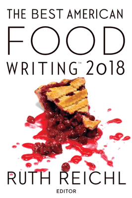 The Best American Food Writing 2018 - Ruth Reichl & Silvia Killingsworth book